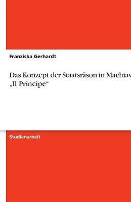 "Das Konzept Der Staatsrason in Machiavellis ""Il Principe"" (Paperback)"