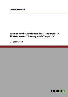 Formen Und Funktionen Des Anderen in Shakespeares Antony Und Cleopatra (Paperback)