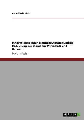 Bionik. Innovationen Durch Bionische Ansatze Und Ihre Bedeutung Fur Wirtschaft Und Umwelt (Paperback)