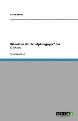 Rituale in Der Schulpadagogik? Ein Diskurs (Paperback)