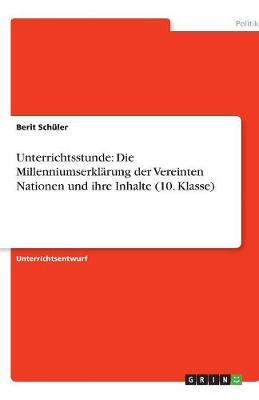 Unterrichtsstunde: Die Millenniumserklarung Der Vereinten Nationen Und Ihre Inhalte (10. Klasse) (Paperback)