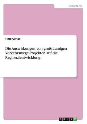Die Auswirkungen Von Grossraumigen Verkehrswege-Projekten Auf Die Regionalentwicklung (Paperback)