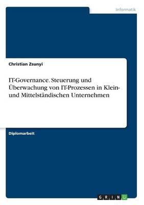 It-Governance. Steuerung Und Uberwachung Von It-Prozessen in Klein- Und Mittelstandischen Unternehmen (Paperback)
