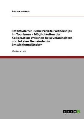 Potentiale Fur Public Private Partnerships Im Tourismus - Moglichkeiten Der Kooperation Zwischen Reiseveranstaltern Und Lokalen Gemeinden in Entwicklungslandern (Paperback)