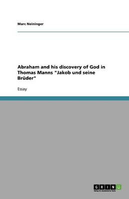 Abraham and His Discovery of God in Thomas Manns Jakob Und Seine Br der (Paperback)