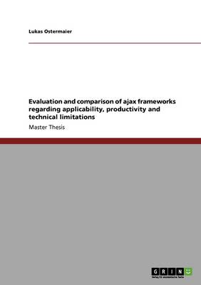 Evaluation and Comparison of Ajax Frameworks Regarding Applicability, Productivity and Technical Limitations (Paperback)