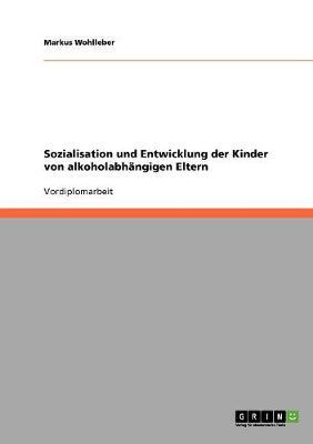 Sozialisation Und Entwicklung Der Kinder Von Alkoholabhangigen Eltern (Paperback)