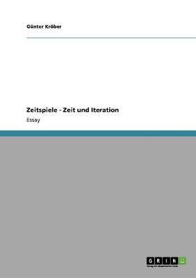 Zeitspiele - Zeit Und Iteration (Paperback)
