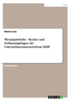 Wertpapierleihe - Rechts- Und Verfassungsfragen Der Unternehmenssteuerreform 2008 (Paperback)