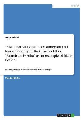 Abandon All Hope - Consumerism and Loss of Identity in Bret Easton Ellis's American Psycho as an Example of Blank Fiction (Paperback)