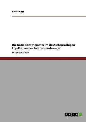 Die Initiationsthematik Im Deutschsprachigen Pop-Roman Der Jahrtausendwende (Paperback)