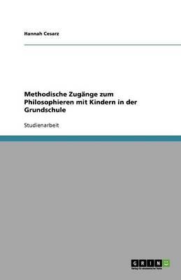 Methodische Zugange Zum Philosophieren Mit Kindern in Der Grundschule (Paperback)