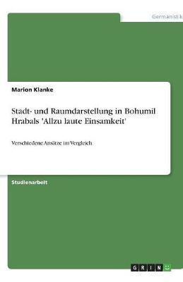 Stadt- Und Raumdarstellung in Bohumil Hrabals 'Allzu Laute Einsamkeit' (Paperback)