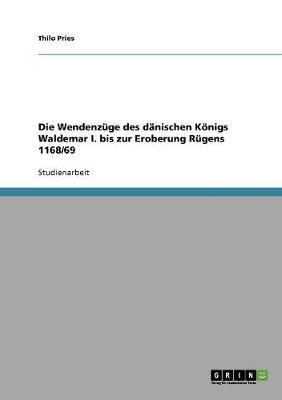 Die Wendenzuge Des Danischen Konigs Waldemar I. Bis Zur Eroberung Rugens 1168/69 (Paperback)
