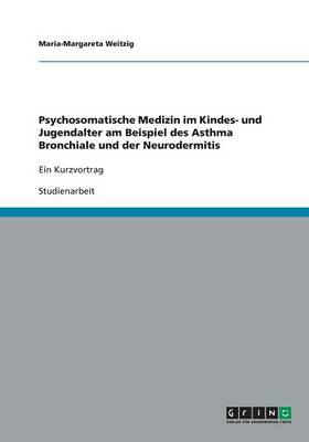 Psychosomatische Medizin Im Kindes- Und Jugendalter Am Beispiel Des Asthma Bronchiale Und Der Neurodermitis (Paperback)