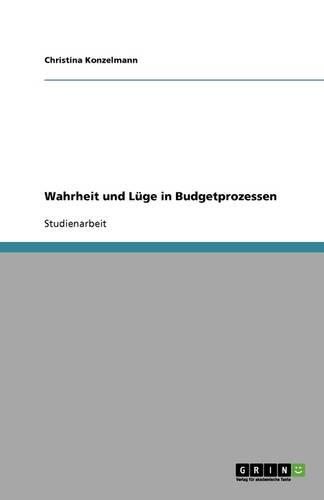Wahrheit Und L ge in Budgetprozessen (Paperback)