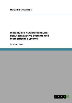 Individuelle Nutzererkennung - Benutzeradaptive Systeme Und Biometrische Systeme (Paperback)