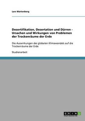 Desertifikation, Desertation Und Durren. Ursachen Und Wirkungen Von Problemen Der Trockenraume Der Erde (Paperback)