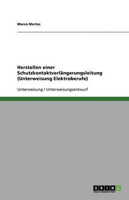 Herstellen Einer Schutzkontaktverlangerungsleitung (Unterweisung Elektroberufe) (Paperback)