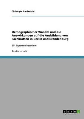 Demographischer Wandel Und Die Auswirkungen Auf Die Ausbildung Von Fachkr ften in Berlin Und Brandenburg (Paperback)