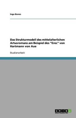 Das Strukturmodell Des Mittelalterlichen Artusromans Am Beispiel Des 'Erec' Von Hartmann Von Aue (Paperback)