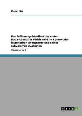 Das Eroffnungs-Manifest Des Ersten Dada-Abends in Zurich 1916 Im Kontext Der Historischen Avantgarde Und Seiner Subversiven Qualitaten (Paperback)