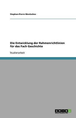 Die Entwicklung Der Rahmenrichtlinien F r Das Fach Geschichte (Paperback)