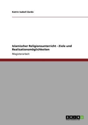 Islamischer Religionsunterricht. Ziele Und Realisationsmoglichkeiten (Paperback)