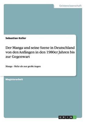 Der Manga Und Seine Szene in Deutschland Von Den Anfangen in Den 1980er Jahren Bis Zur Gegenwart (Paperback)