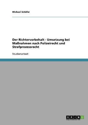 Der Richtervorbehalt - Umsetzung Bei Manahmen Nach Polizeirecht Und Strafprozessrecht (Paperback)