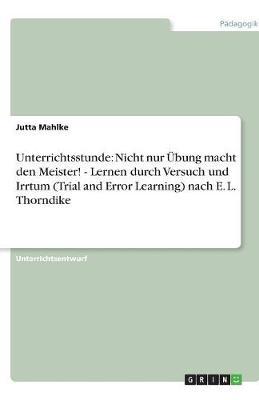Unterrichtsstunde: Nicht Nur Ubung Macht Den Meister! - Lernen Durch Versuch Und Irrtum (Trial and Error Learning) Nach E. L. Thorndike (Paperback)