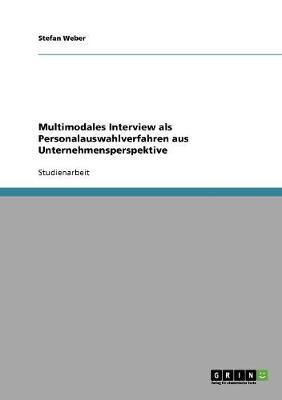 Multimodales Interview ALS Personalauswahlverfahren Aus Unternehmensperspektive (Paperback)