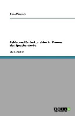 Fehler Und Fehlerkorrektur Im Prozess Des Spracherwerbs (Paperback)
