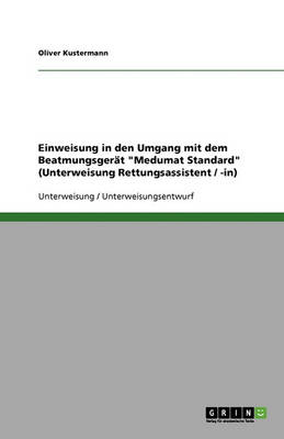 Einweisung in Den Umgang Mit Dem Beatmungsgerat 'Medumat Standard' (Unterweisung Rettungsassistent / -In) (Paperback)