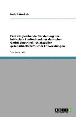 Eine Vergleichende Darstellung Der Britischen Limited Und Der Deutschen Gmbh Einschliesslich Aktueller Gesellschaftsrechtlicher Entwicklungen (Paperback)