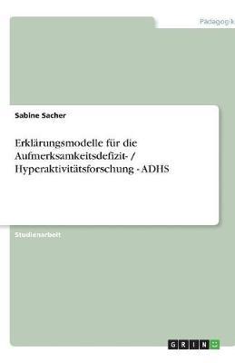 Erklarungsmodelle Fur Die Aufmerksamkeitsdefizit- / Hyperaktivitatsforschung - Adhs (Paperback)
