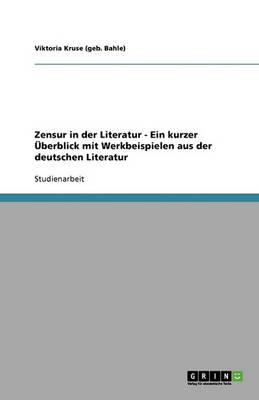 Zensur in Der Literatur - Ein Kurzer Uberblick Mit Werkbeispielen Aus Der Deutschen Literatur (Paperback)