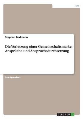 Die Verletzung Einer Gemeinschaftsmarke: Anspruche Und Anspruchsdurchsetzung (Paperback)
