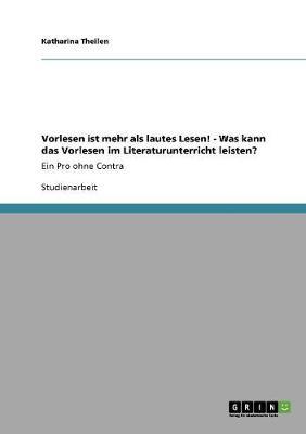 Vorlesen Ist Mehr ALS Lautes Lesen! - Was Kann Das Vorlesen Im Literaturunterricht Leisten? (Paperback)