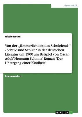 Schule Und Sch ler in Der Deutschen Literatur Um 1900 in Adolf Hermann Schmitz' Der Untergang Einer Kindheit (Paperback)