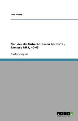 Der, Der Die Unberuhrbaren Beruhrte - Exegese Mk1, 40-45 (Paperback)