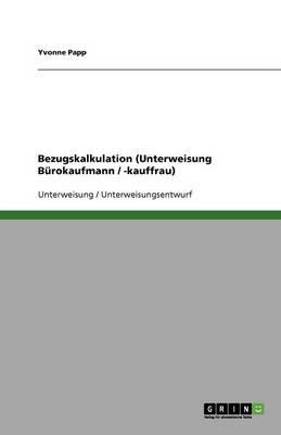 Bezugskalkulation (Unterweisung Burokaufmann / -Kauffrau) (Paperback)