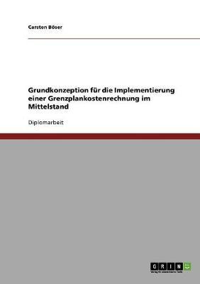 Grundkonzeption Fur Die Implementierung Einer Grenzplankostenrechnung Im Mittelstand (Paperback)