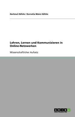 Lehren, Lernen Und Kommunizieren in Online-Netzwerken (Paperback)