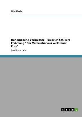"""Der Erhabene Verbrecher - Friedrich Schillers Erzahlung """"Der Verbrecher Aus Verlorener Ehre"""" (Paperback)"""