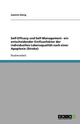 Self-Efficacy Und Self-Management - Ein Entscheidender Einflussfaktor Der Individuellen Lebensqualitat Nach Einer Apoplexie (Stroke) (Paperback)