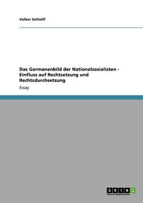 Das Germanenbild Der Nationalsozialisten - Einfluss Auf Rechtsetzung Und Rechtsdurchsetzung (Paperback)