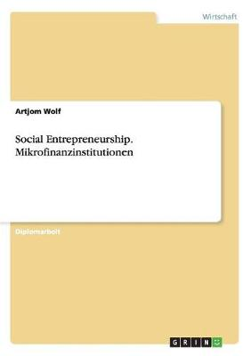 Social Entrepreneurship. Mikrofinanzinstitutionen (Paperback)