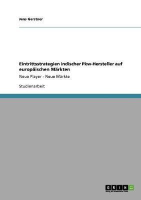 Eintrittsstrategien Indischer Pkw-Hersteller Auf Europaischen Markten (Paperback)