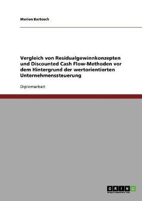 Wertorientierte Unternehmenssteuerung. Vergleich Von Residualgewinnkonzepten Und Discounted Cash Flow-Methoden. (Paperback)